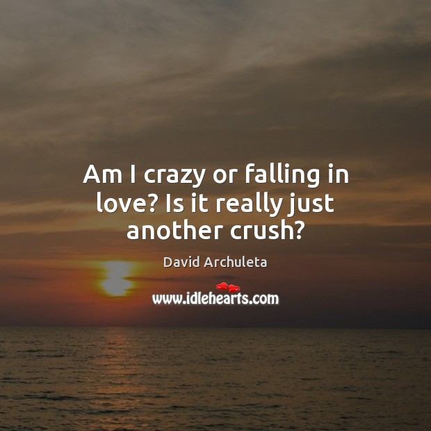 Am I crazy or falling in love? Is it really just another crush? Image