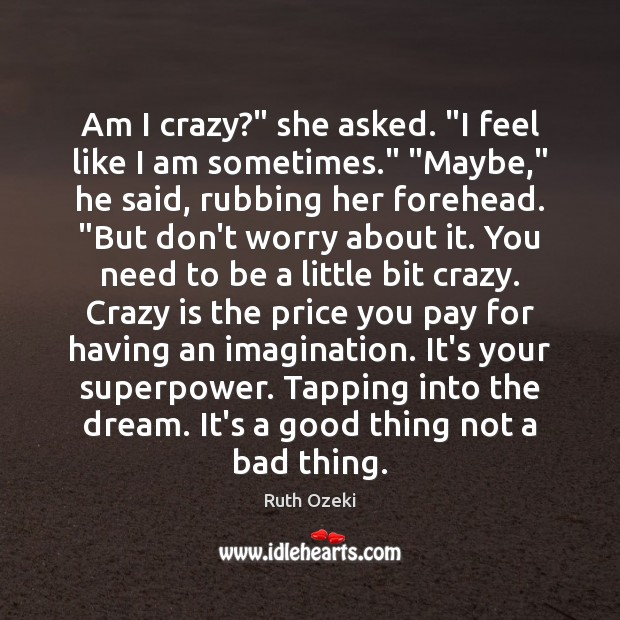 """Am I crazy?"""" she asked. """"I feel like I am sometimes."""" """"Maybe,"""" Price You Pay Quotes Image"""