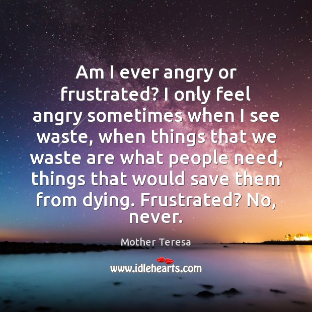 Image, Am I ever angry or frustrated? I only feel angry sometimes when