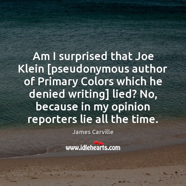 Am I surprised that Joe Klein [pseudonymous author of Primary Colors which James Carville Picture Quote