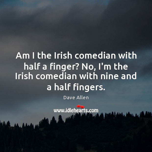 Am I the Irish comedian with half a finger? No, I'm the Image