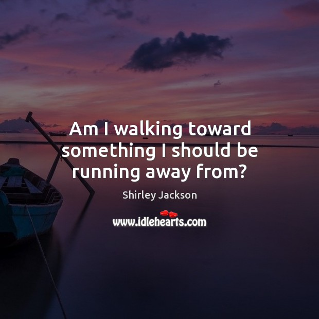 Shirley Jackson Picture Quote image saying: Am I walking toward something I should be running away from?