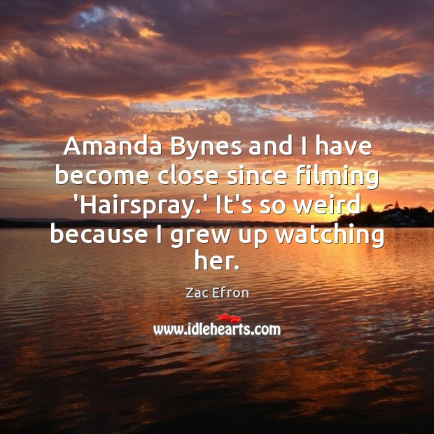 Image, Amanda Bynes and I have become close since filming 'Hairspray.' It's