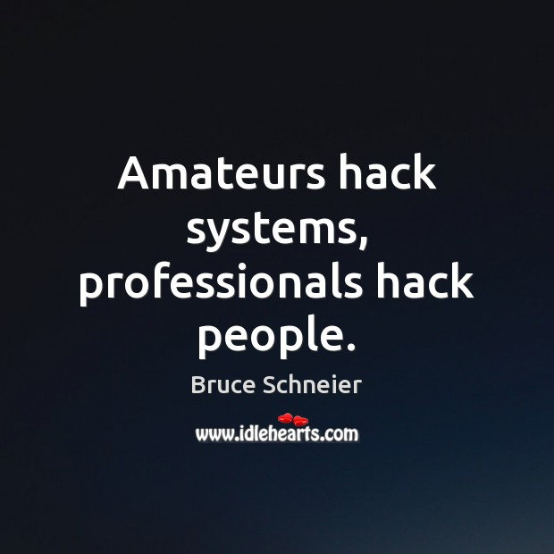 Image, Amateurs hack systems, professionals hack people.