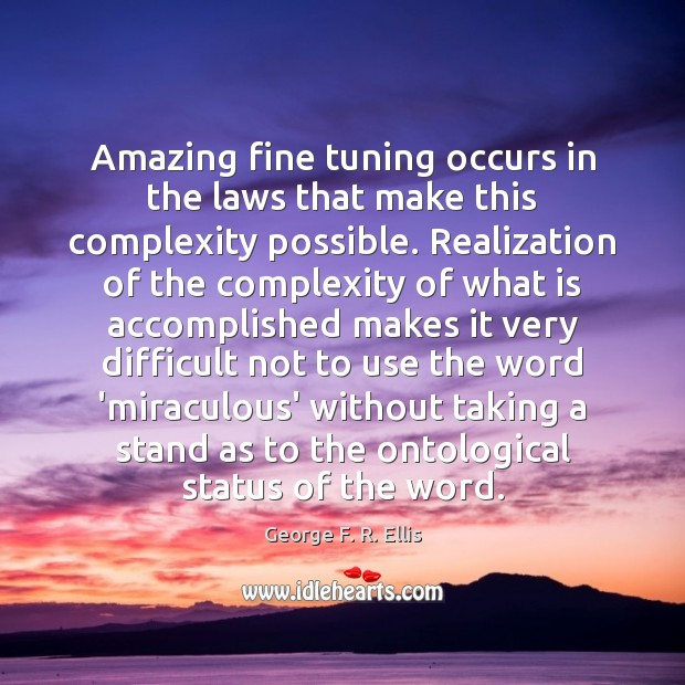 Amazing fine tuning occurs in the laws that make this complexity possible. Image