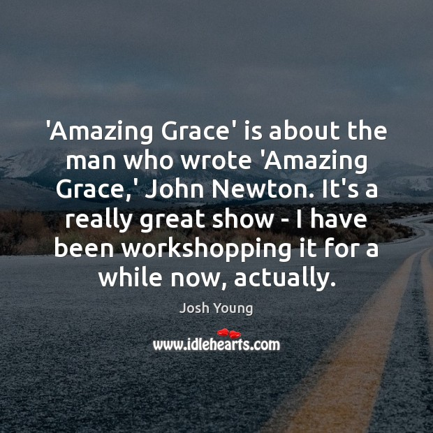 Image, 'Amazing Grace' is about the man who wrote 'Amazing Grace,' John