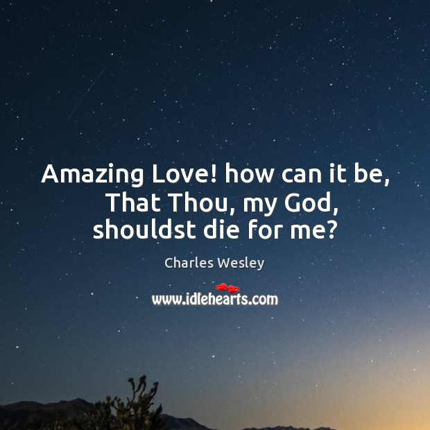 Image, Amazing Love! how can it be,   That Thou, my God, shouldst die for me?
