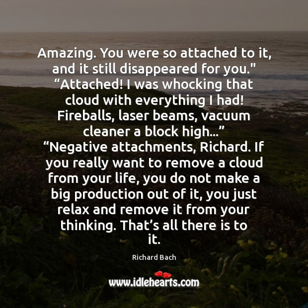 Amazing. You were so attached to it, and it still disappeared for Richard Bach Picture Quote