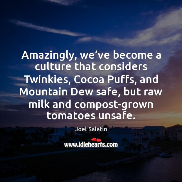Amazingly, we've become a culture that considers Twinkies, Cocoa Puffs, and Joel Salatin Picture Quote