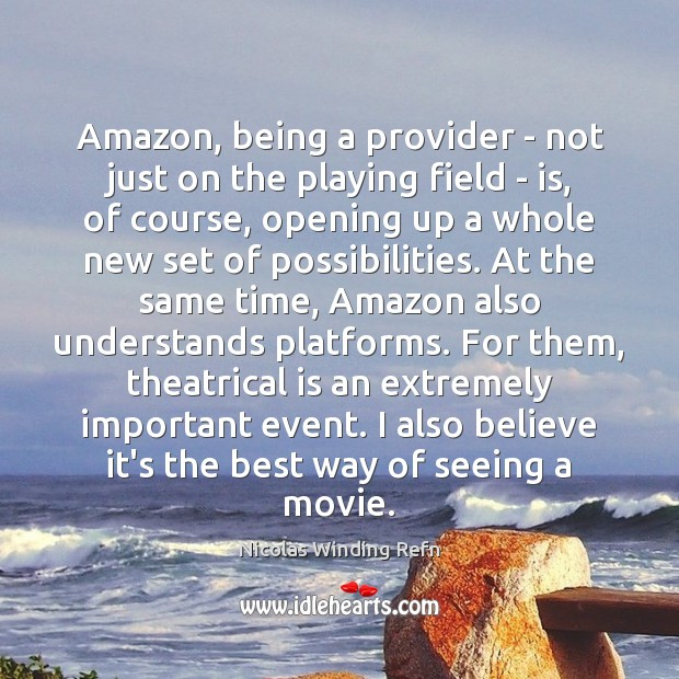 Amazon, being a provider – not just on the playing field – Nicolas Winding Refn Picture Quote