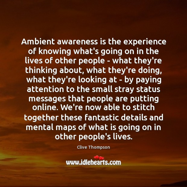 Ambient awareness is the experience of knowing what's going on in the Image