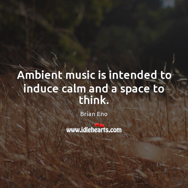 Image, Ambient music is intended to induce calm and a space to think.