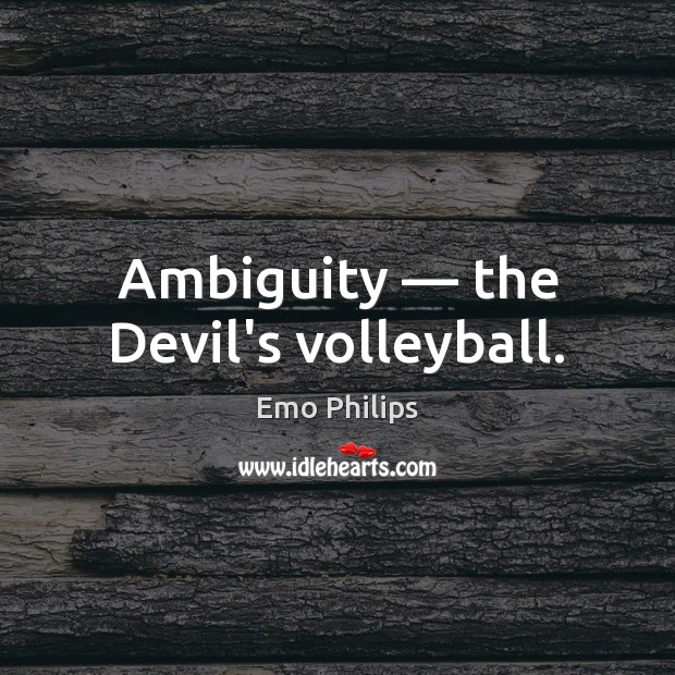 Ambiguity — the Devil's volleyball. Emo Philips Picture Quote
