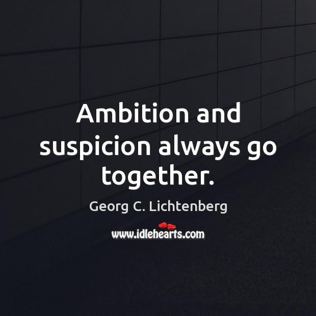 Image, Ambition and suspicion always go together.