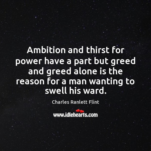 Ambition and thirst for power have a part but greed and greed Image