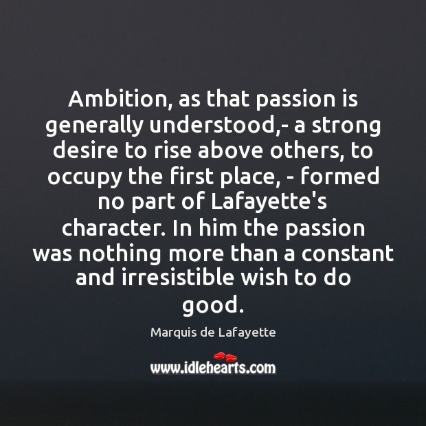 Ambition, as that passion is generally understood,- a strong desire to Image