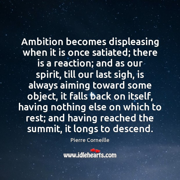Ambition becomes displeasing when it is once satiated; there is a reaction; Image