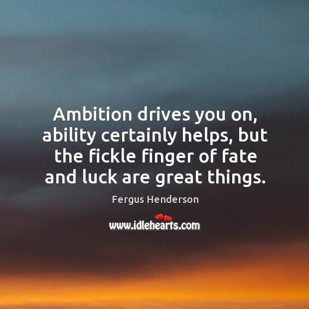 Ambition drives you on, ability certainly helps, but the fickle finger of Image