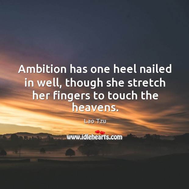 Image, Ambition has one heel nailed in well, though she stretch her fingers to touch the heavens.
