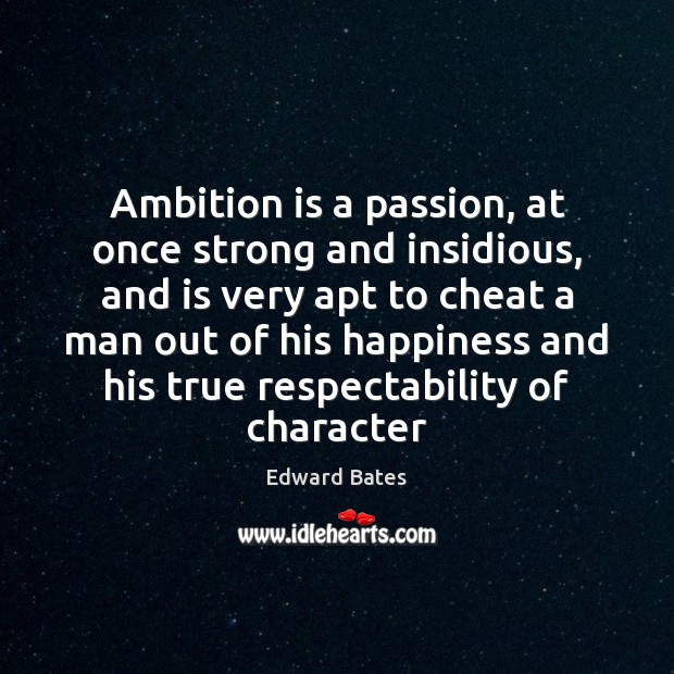 Ambition is a passion, at once strong and insidious, and is very Image