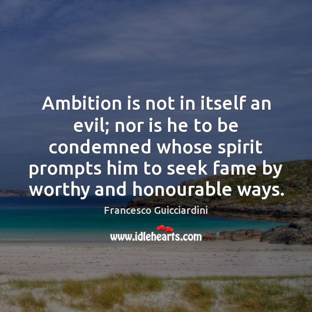 Ambition is not in itself an evil; nor is he to be Francesco Guicciardini Picture Quote