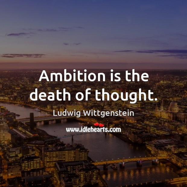 Image, Ambition is the death of thought.