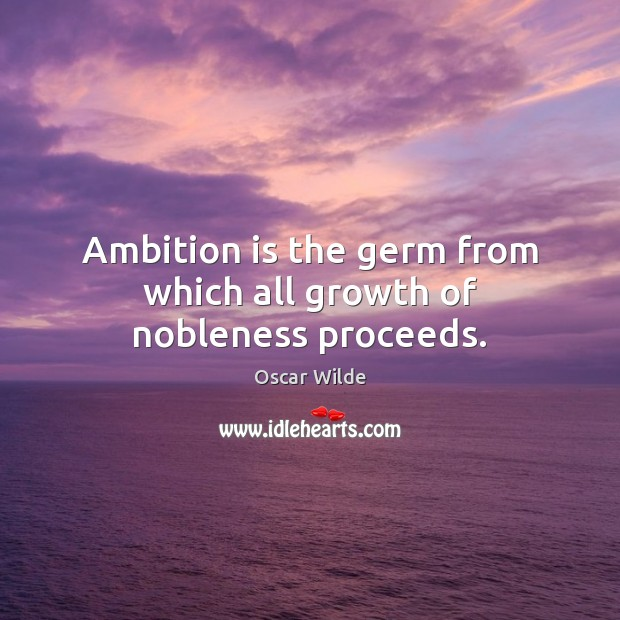 Image, Ambition is the germ from which all growth of nobleness proceeds.