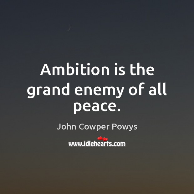 Ambition is the grand enemy of all peace. Enemy Quotes Image