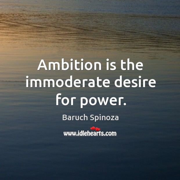 Ambition is the immoderate desire for power. Image