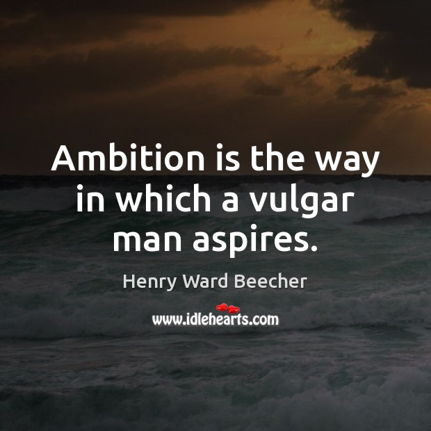 Image, Ambition is the way in which a vulgar man aspires.