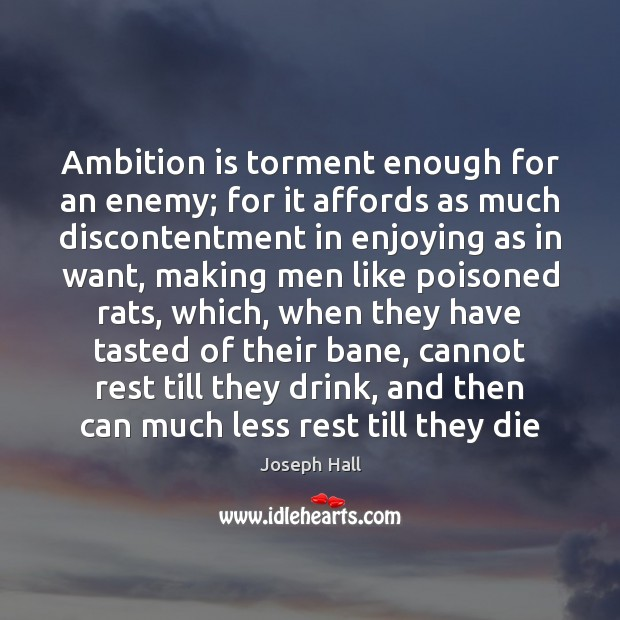 Ambition is torment enough for an enemy; for it affords as much Joseph Hall Picture Quote