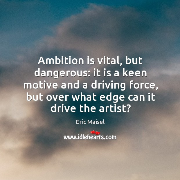 Ambition is vital, but dangerous: it is a keen motive and a Image