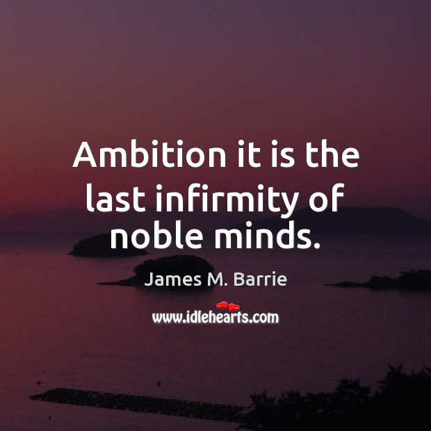Ambition it is the last infirmity of noble minds. Image