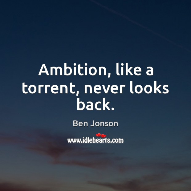 Ambition, like a torrent, never looks back. Image