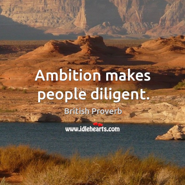 Ambition makes people diligent. Image