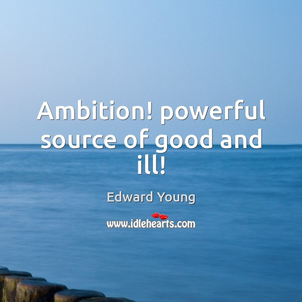 Ambition! powerful source of good and ill! Image