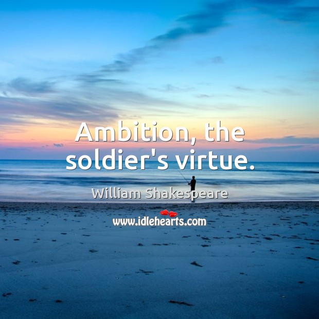 Ambition, the soldier's virtue. Image