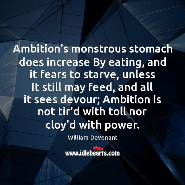 Ambition's monstrous stomach does increase By eating, and it fears to starve, Image