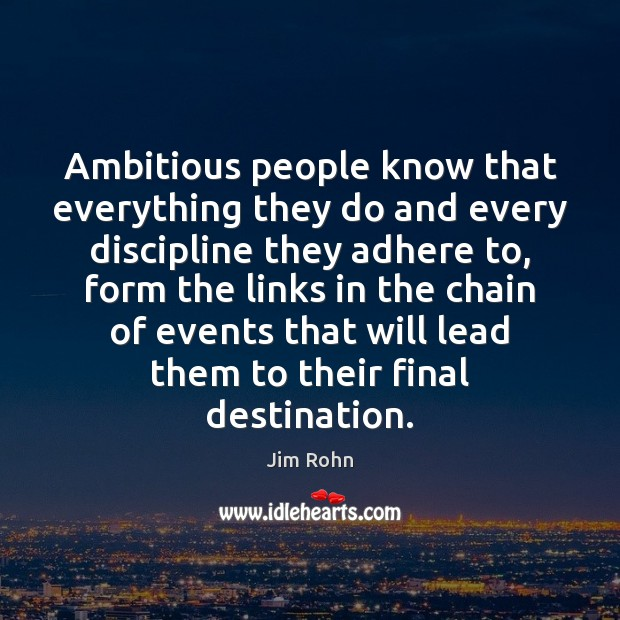 Ambitious people know that everything they do and every discipline they adhere Jim Rohn Picture Quote