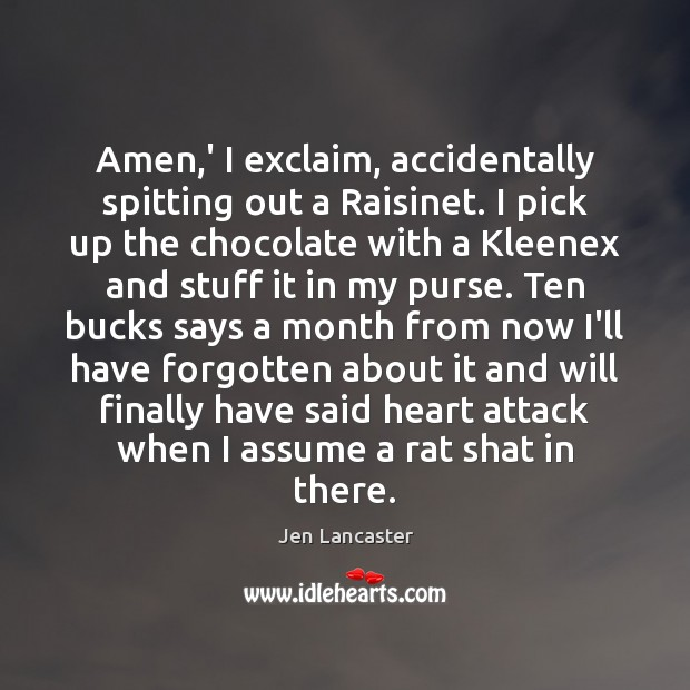 Amen,' I exclaim, accidentally spitting out a Raisinet. I pick up Jen Lancaster Picture Quote