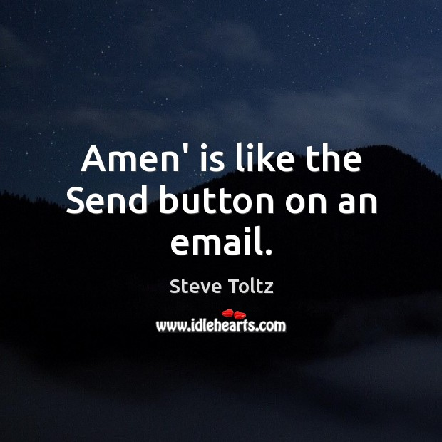 Amen' is like the Send button on an email. Image