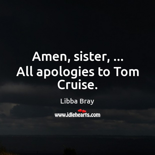 Image, Amen, sister, … All apologies to Tom Cruise.