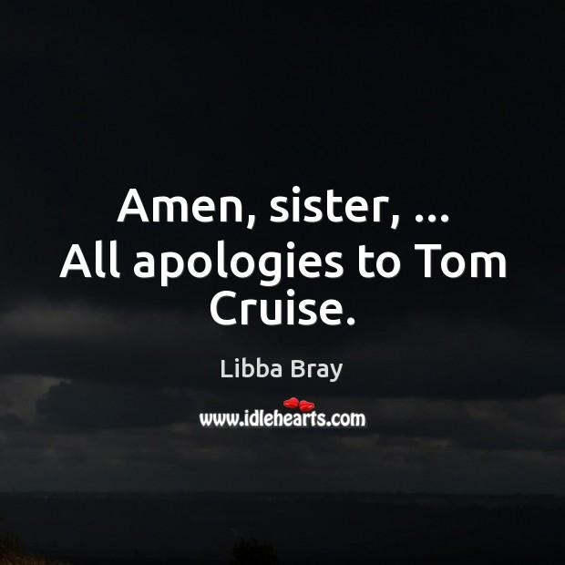 Amen, sister, … All apologies to Tom Cruise. Image
