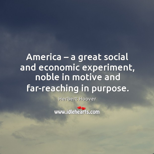 Image, America – a great social and economic experiment, noble in motive and far-reaching in purpose.