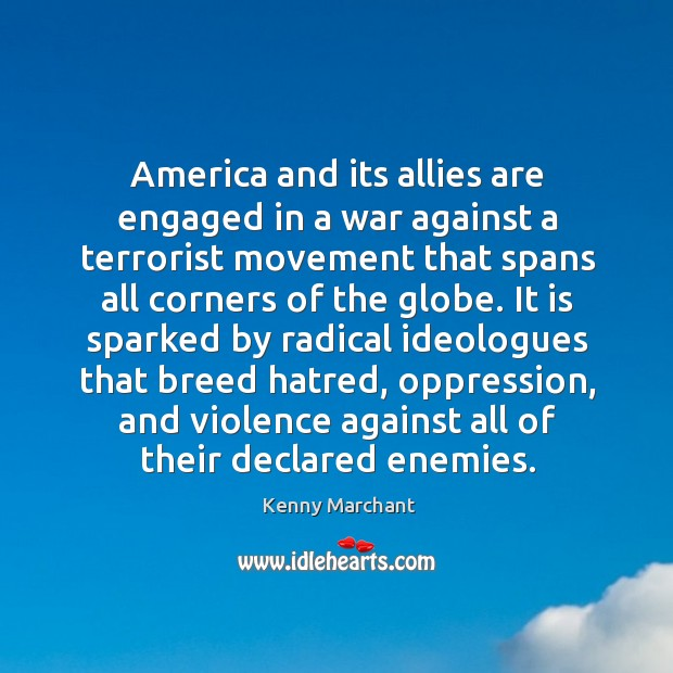 America and its allies are engaged in a war against a terrorist movement that spans all corners of the globe. Image