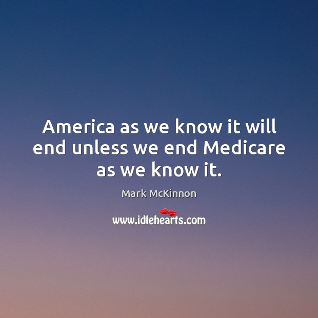 America as we know it will end unless we end Medicare as we know it. Image