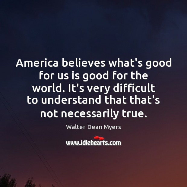 America believes what's good for us is good for the world. It's Image