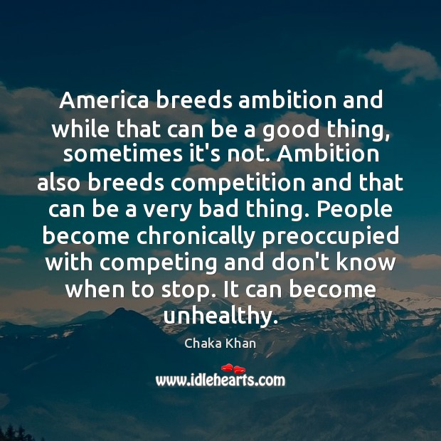 America breeds ambition and while that can be a good thing, sometimes Image