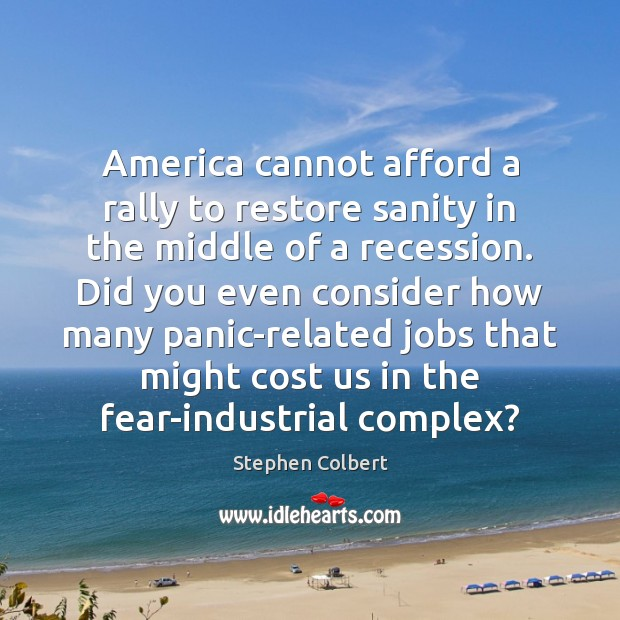 America cannot afford a rally to restore sanity in the middle of Stephen Colbert Picture Quote