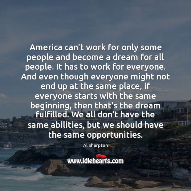 America can't work for only some people and become a dream for Al Sharpton Picture Quote